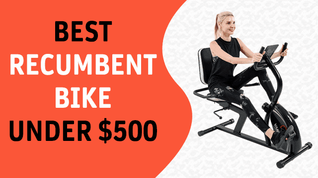 Best Recumbent Exercise Bike under $500