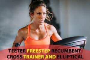Teeter Freestep Recumbent Cross Trainer And Elliptical Review